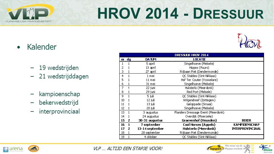 HROV 2014 - D RESSUUR •Kalender –19 wedstrijden –21 wedstrijddagen –kampioenschap –bekerwedstrijd –interprovinciaal