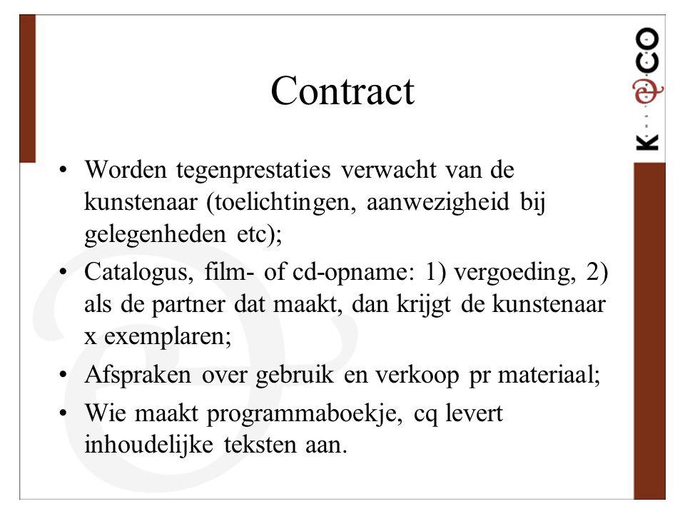Contract •Worden tegenprestaties verwacht van de kunstenaar (toelichtingen, aanwezigheid bij gelegenheden etc); •Catalogus, film- of cd-opname: 1) ver