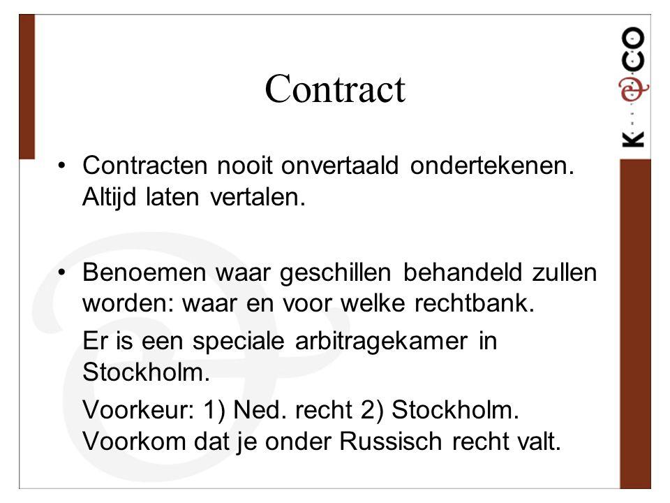 Contract •Contracten nooit onvertaald ondertekenen. Altijd laten vertalen. •Benoemen waar geschillen behandeld zullen worden: waar en voor welke recht