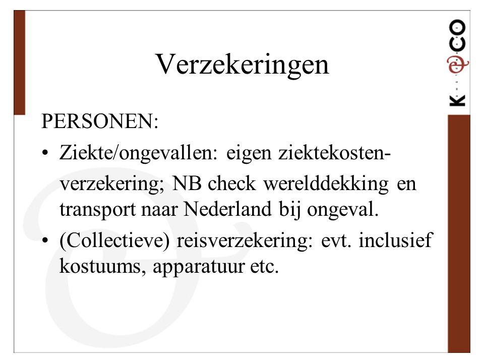 Verzekeringen PERSONEN: •Ziekte/ongevallen: eigen ziektekosten- verzekering; NB check werelddekking en transport naar Nederland bij ongeval. •(Collect