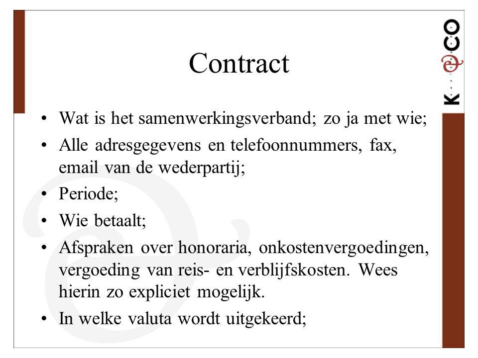 Contract •Wat is het samenwerkingsverband; zo ja met wie; •Alle adresgegevens en telefoonnummers, fax, email van de wederpartij; •Periode; •Wie betaal
