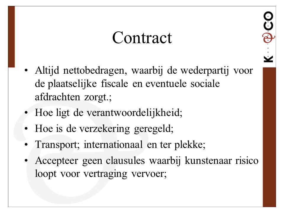 Contract •Altijd nettobedragen, waarbij de wederpartij voor de plaatselijke fiscale en eventuele sociale afdrachten zorgt.; •Hoe ligt de verantwoordel