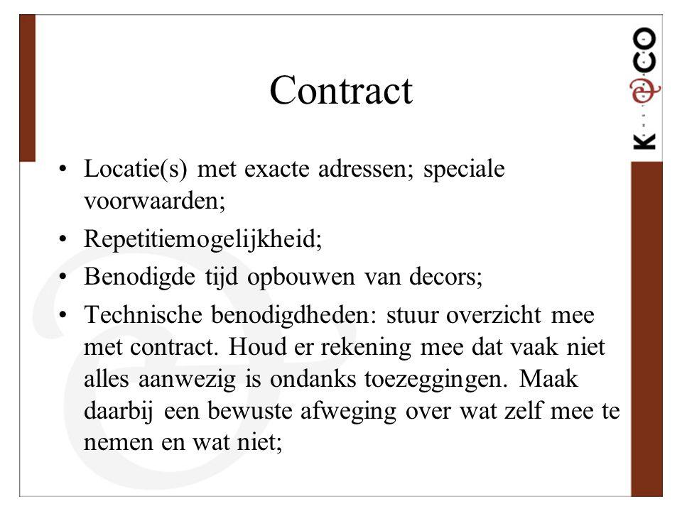 Contract •Locatie(s) met exacte adressen; speciale voorwaarden; •Repetitiemogelijkheid; •Benodigde tijd opbouwen van decors; •Technische benodigdheden