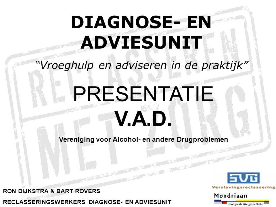 "DIAGNOSE- EN ADVIESUNIT ""Vroeghulp en adviseren in de praktijk"" RON DIJKSTRA & BART ROVERS RECLASSERINGSWERKERS DIAGNOSE- EN ADVIESUNIT PRESENTATIE V."