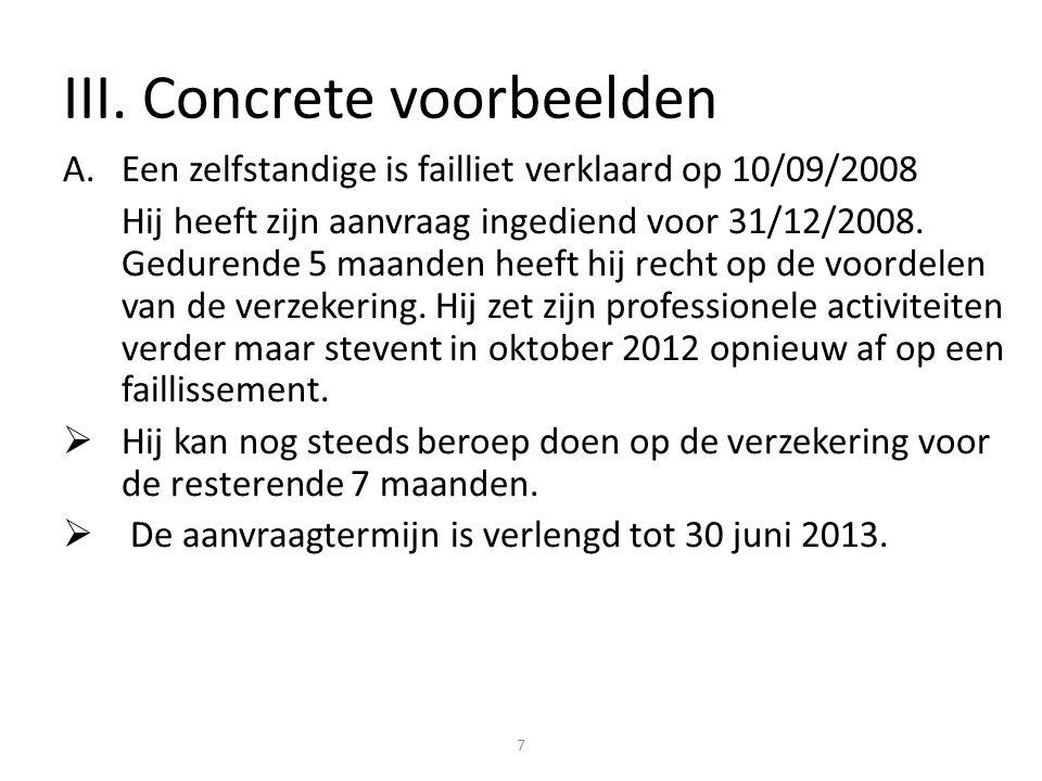 III. Concrete voorbeelden A.Een zelfstandige is failliet verklaard op 10/09/2008 Hij heeft zijn aanvraag ingediend voor 31/12/2008. Gedurende 5 maande