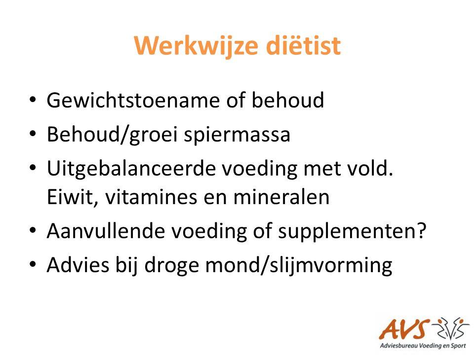 Werkwijze diëtist • Gewichtstoename of behoud • Behoud/groei spiermassa • Uitgebalanceerde voeding met vold.