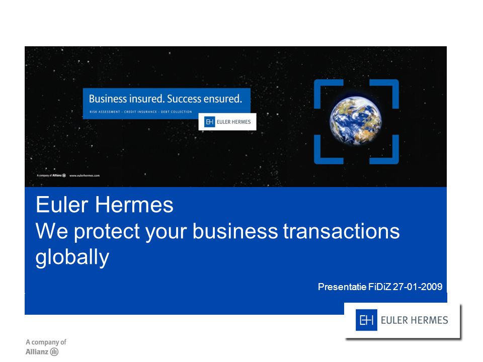Euler Hermes We protect your business transactions globally Presentatie FiDiZ 27-01-2009