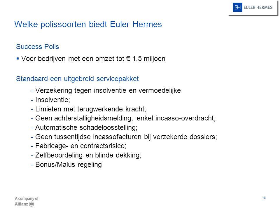 16 Welke polissoorten biedt Euler Hermes Success Polis  Voor bedrijven met een omzet tot € 1,5 miljoen Standaard een uitgebreid servicepakket - Verze
