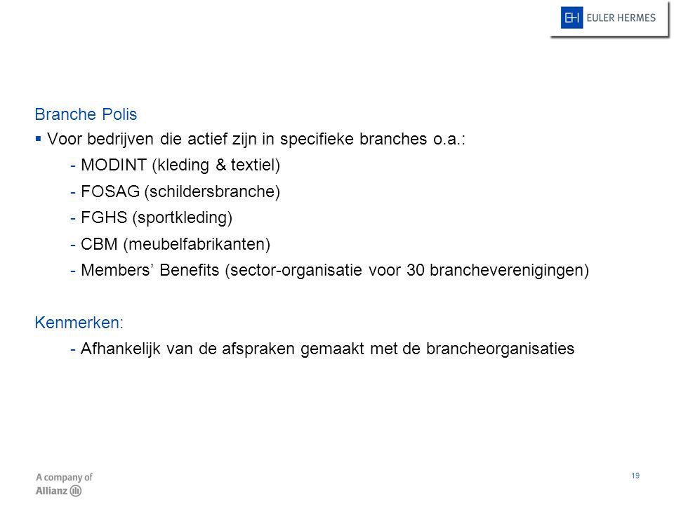 19 Branche Polis  Voor bedrijven die actief zijn in specifieke branches o.a.: - MODINT (kleding & textiel) - FOSAG (schildersbranche) - FGHS (sportkl