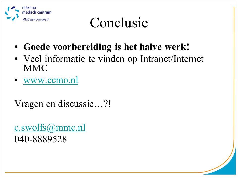 Conclusie •Goede voorbereiding is het halve werk! •Veel informatie te vinden op Intranet/Internet MMC •www.ccmo.nlwww.ccmo.nl Vragen en discussie…?! c