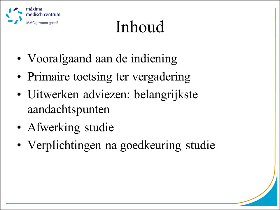 Inhoud •Voorafgaand aan de indiening •Primaire toetsing ter vergadering •Uitwerken adviezen: belangrijkste aandachtspunten •Afwerking studie •Verplich