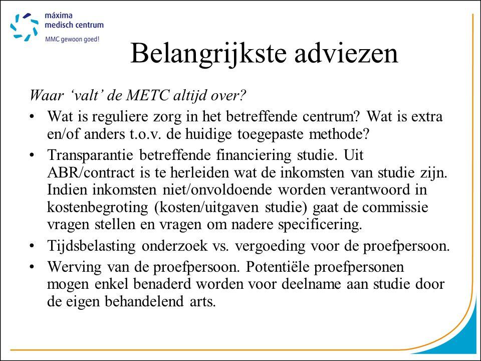 Belangrijkste adviezen Waar 'valt' de METC altijd over? •Wat is reguliere zorg in het betreffende centrum? Wat is extra en/of anders t.o.v. de huidige