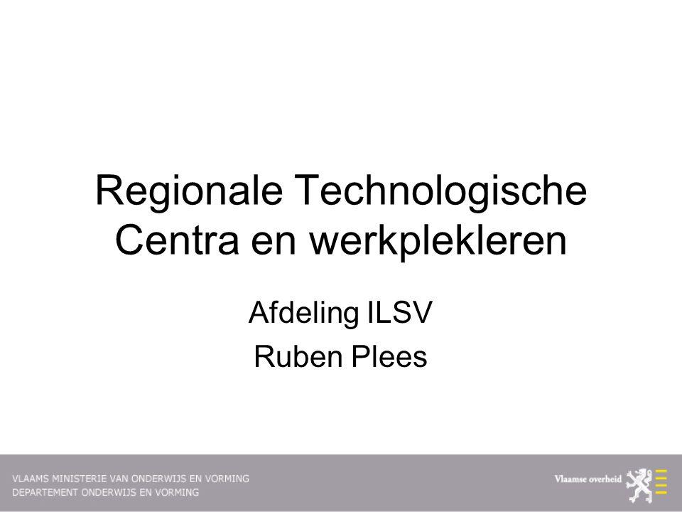 Regionale Technologische Centra en werkplekleren Afdeling ILSV Ruben Plees