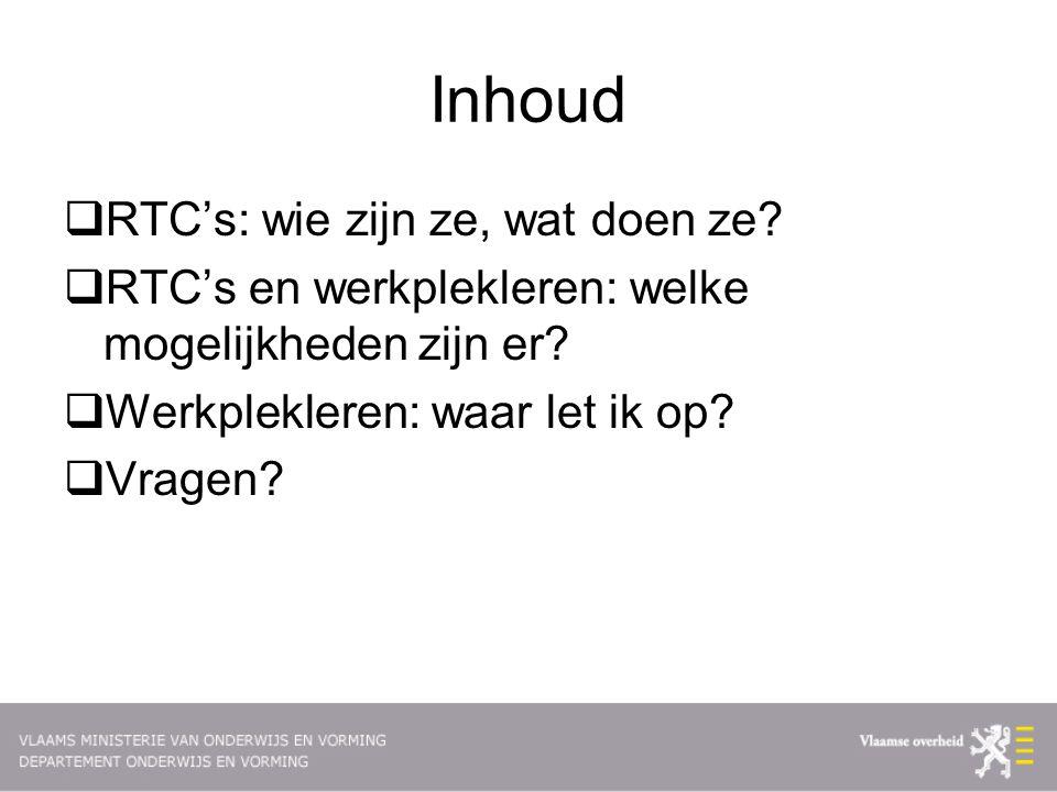 Inhoud  RTC's: wie zijn ze, wat doen ze. RTC's en werkplekleren: welke mogelijkheden zijn er.
