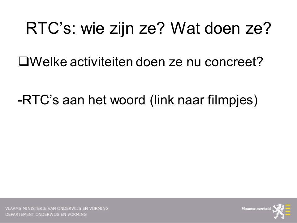RTC's: wie zijn ze.Wat doen ze.  Welke activiteiten doen ze nu concreet.