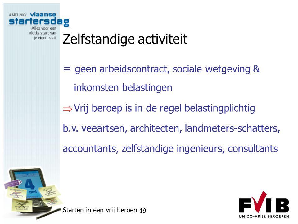 Starten in een vrij beroep 19 Zelfstandige activiteit = geen arbeidscontract, sociale wetgeving & inkomsten belastingen  Vrij beroep is in de regel b