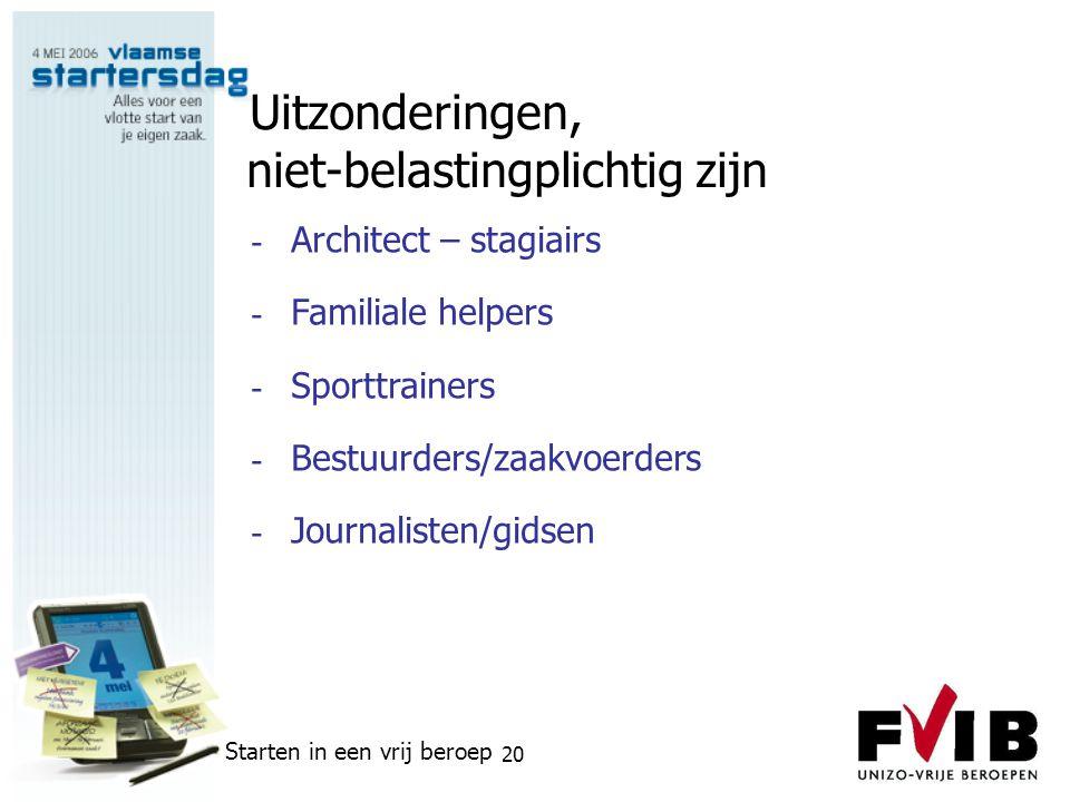 Starten in een vrij beroep 20 Uitzonderingen, niet-belastingplichtig zijn - Architect – stagiairs - Familiale helpers - Sporttrainers - Bestuurders/za