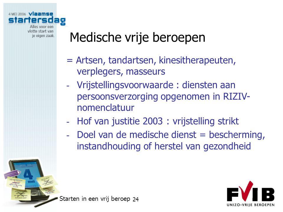 Starten in een vrij beroep 24 Medische vrije beroepen = Artsen, tandartsen, kinesitherapeuten, verplegers, masseurs - Vrijstellingsvoorwaarde : dienst
