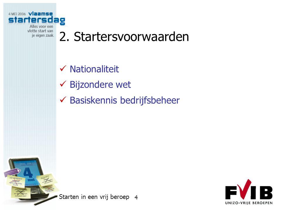 Starten in een vrij beroep 4 2. Startersvoorwaarden  Nationaliteit  Bijzondere wet  Basiskennis bedrijfsbeheer