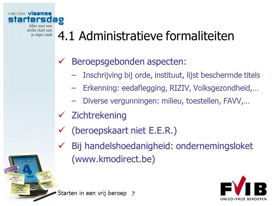 Starten in een vrij beroep 7 4.1 Administratieve formaliteiten  Beroepsgebonden aspecten: –Inschrijving bij orde, instituut, lijst beschermde titels