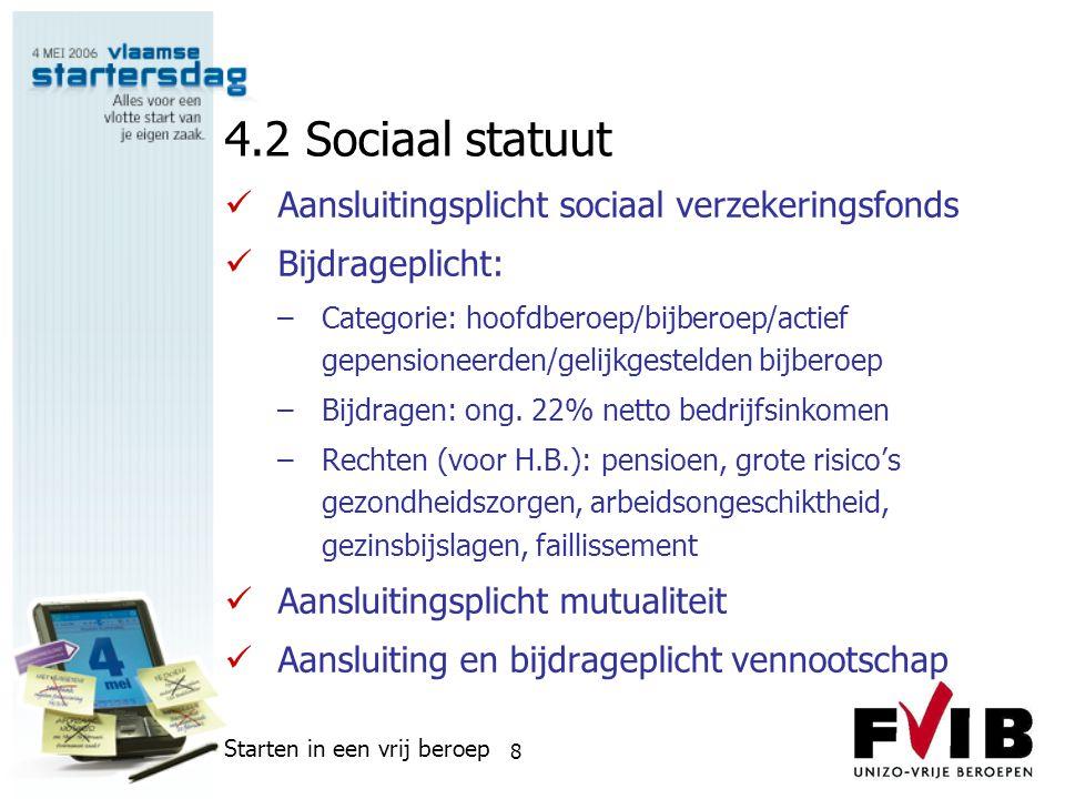 Starten in een vrij beroep 8 4.2 Sociaal statuut  Aansluitingsplicht sociaal verzekeringsfonds  Bijdrageplicht: –Categorie: hoofdberoep/bijberoep/ac