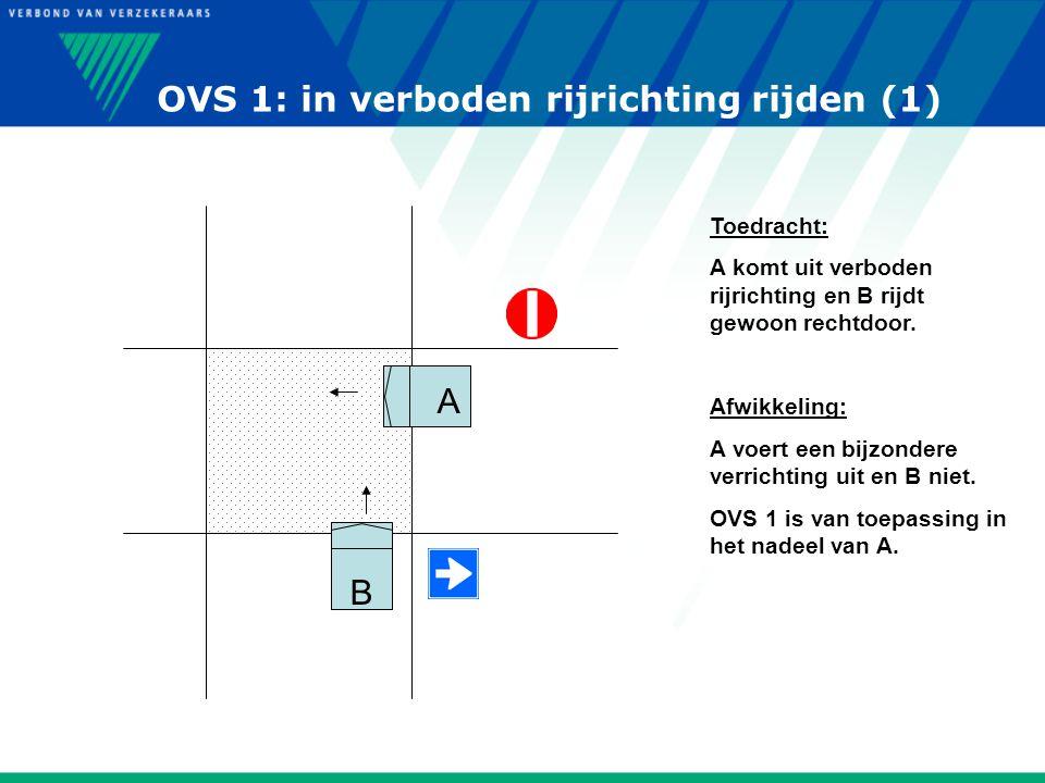 OVS 1: in verboden rijrichting rijden (1) B A Toedracht: A komt uit verboden rijrichting en B rijdt gewoon rechtdoor. Afwikkeling: A voert een bijzond