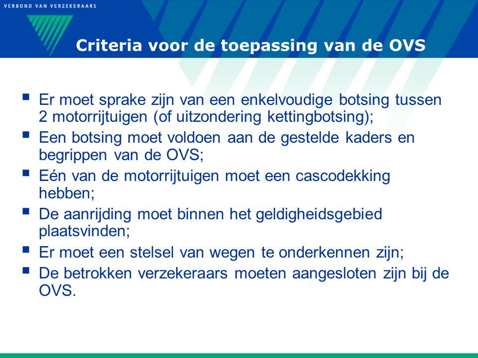 Criteria voor de toepassing van de OVS  Er moet sprake zijn van een enkelvoudige botsing tussen 2 motorrijtuigen (of uitzondering kettingbotsing); 