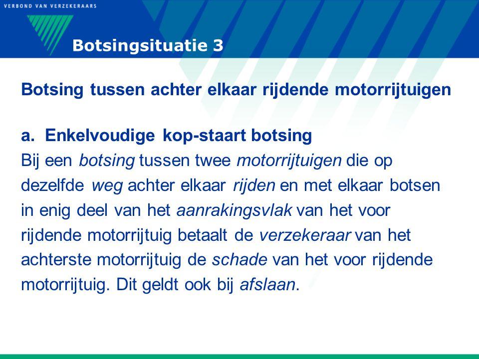 Botsingsituatie 3 Botsing tussen achter elkaar rijdende motorrijtuigen a. Enkelvoudige kop-staart botsing Bij een botsing tussen twee motorrijtuigen d