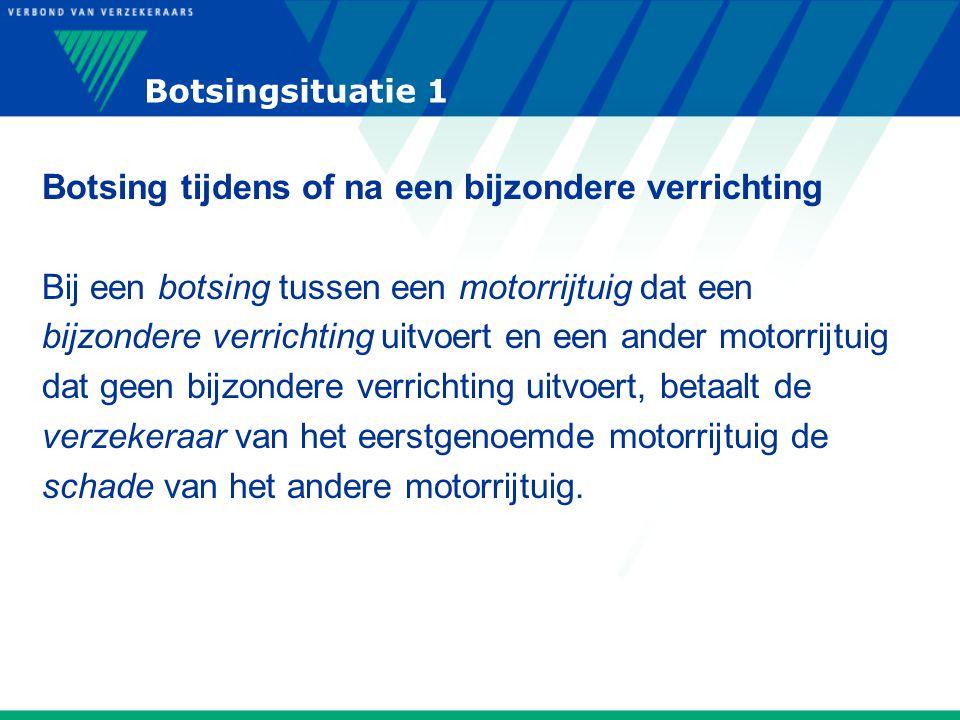 Botsingsituatie 1 Botsing tijdens of na een bijzondere verrichting Bij een botsing tussen een motorrijtuig dat een bijzondere verrichting uitvoert en