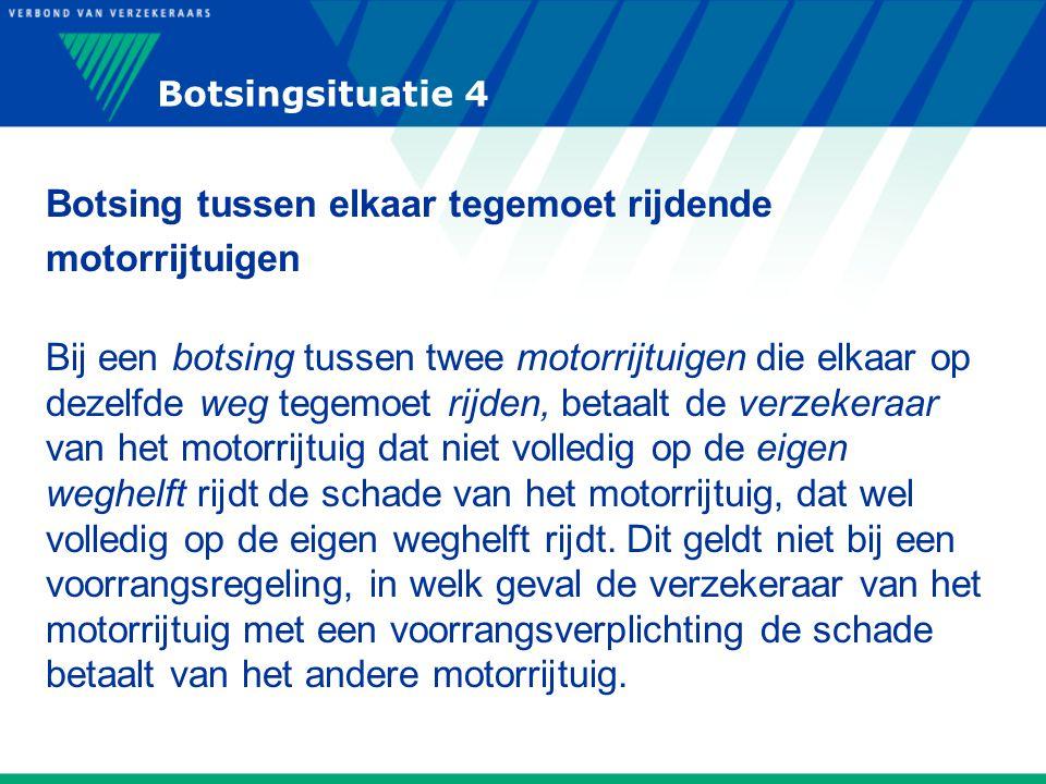 Botsingsituatie 4 Botsing tussen elkaar tegemoet rijdende motorrijtuigen Bij een botsing tussen twee motorrijtuigen die elkaar op dezelfde weg tegemoe