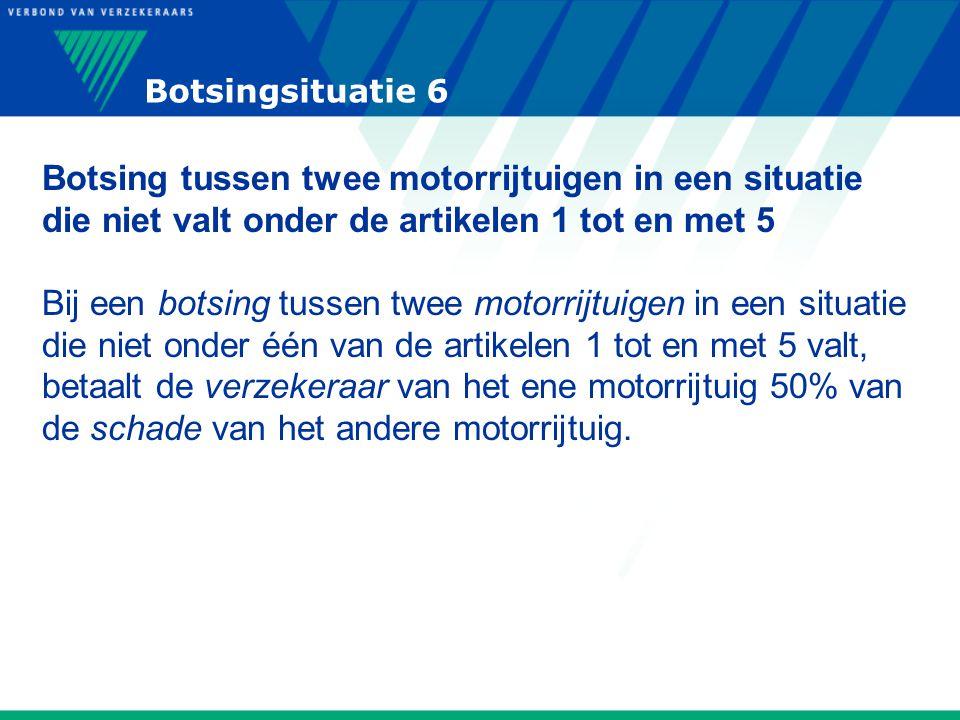 Botsingsituatie 6 Botsing tussen twee motorrijtuigen in een situatie die niet valt onder de artikelen 1 tot en met 5 Bij een botsing tussen twee motor