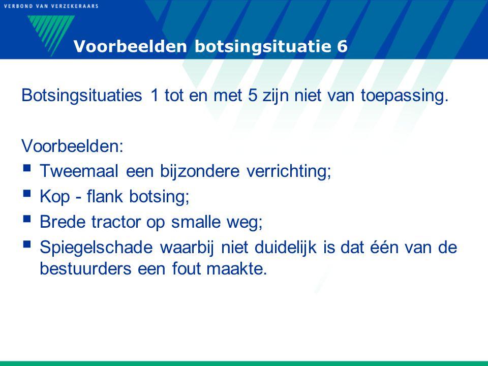 Voorbeelden botsingsituatie 6 Botsingsituaties 1 tot en met 5 zijn niet van toepassing. Voorbeelden:  Tweemaal een bijzondere verrichting;  Kop - fl
