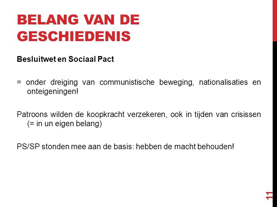 BELANG VAN DE GESCHIEDENIS Besluitwet en Sociaal Pact = onder dreiging van communistische beweging, nationalisaties en onteigeningen! Patroons wilden