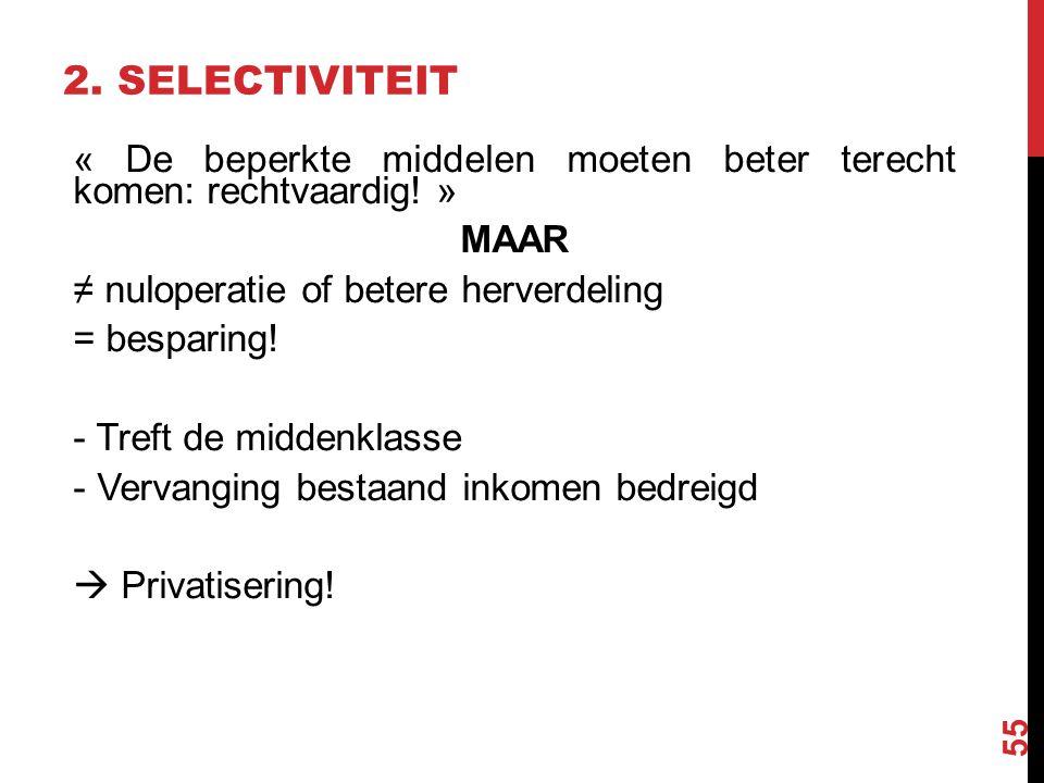 « De beperkte middelen moeten beter terecht komen: rechtvaardig! » MAAR ≠ nuloperatie of betere herverdeling = besparing! - Treft de middenklasse - Ve