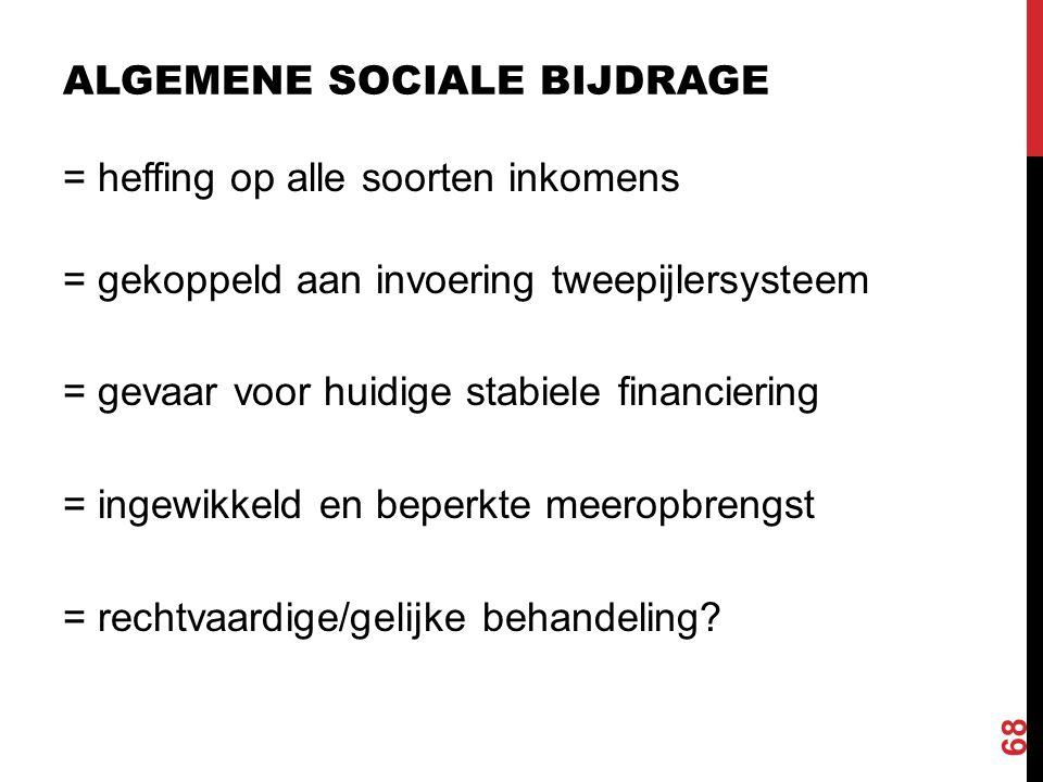 = heffing op alle soorten inkomens = gekoppeld aan invoering tweepijlersysteem = gevaar voor huidige stabiele financiering = ingewikkeld en beperkte m