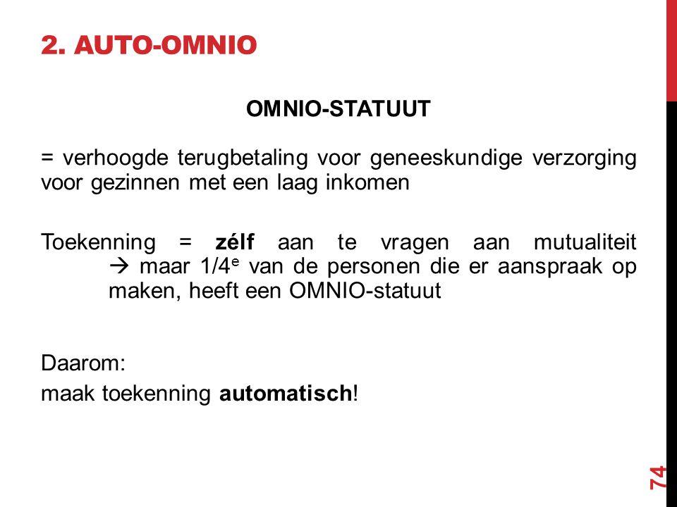 OMNIO-STATUUT = verhoogde terugbetaling voor geneeskundige verzorging voor gezinnen met een laag inkomen Toekenning = zélf aan te vragen aan mutualite