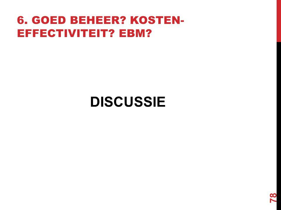 78 DISCUSSIE 6. GOED BEHEER? KOSTEN- EFFECTIVITEIT? EBM?