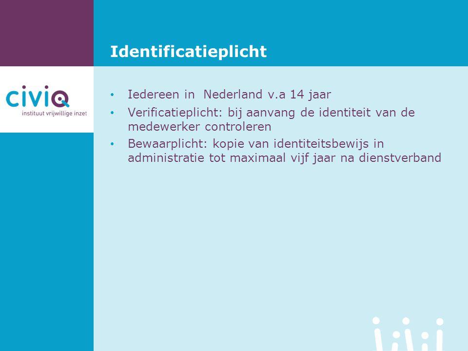 • Iedereen in Nederland v.a 14 jaar • Verificatieplicht: bij aanvang de identiteit van de medewerker controleren • Bewaarplicht: kopie van identiteits
