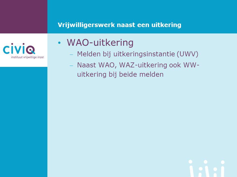 Vrijwilligerswerk naast een uitkering • WAO-uitkering Melden bij uitkeringsinstantie (UWV) Naast WAO, WAZ-uitkering ook WW- uitkering bij beide meld