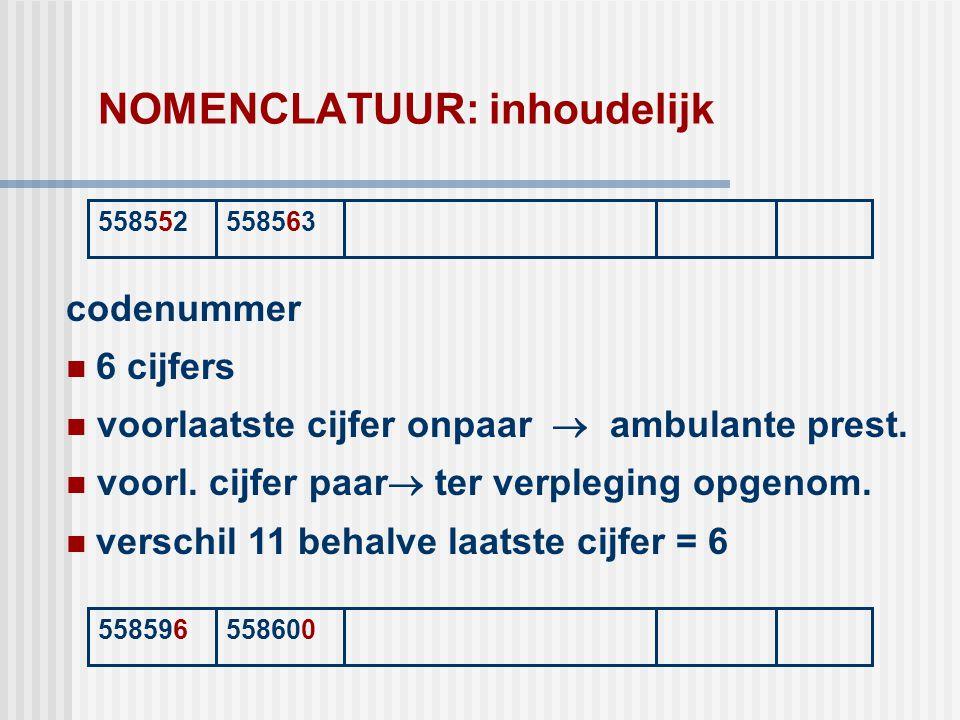 NOMENCLATUUR: inhoudelijk 558552558563 codenummer  6 cijfers  voorlaatste cijfer onpaar  ambulante prest.  voorl. cijfer paar  ter verpleging opg