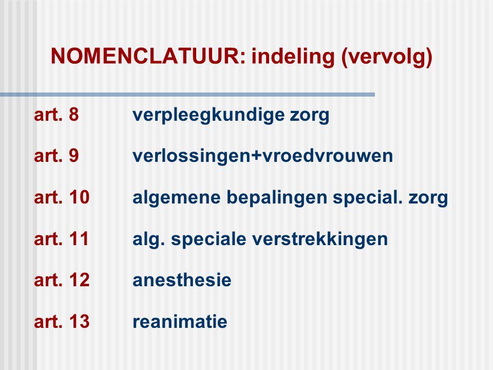 NOMENCLATUUR: indeling (vervolg) art. 8 verpleegkundige zorg art. 9 verlossingen+vroedvrouwen art. 10algemene bepalingen special. zorg art. 11alg. spe