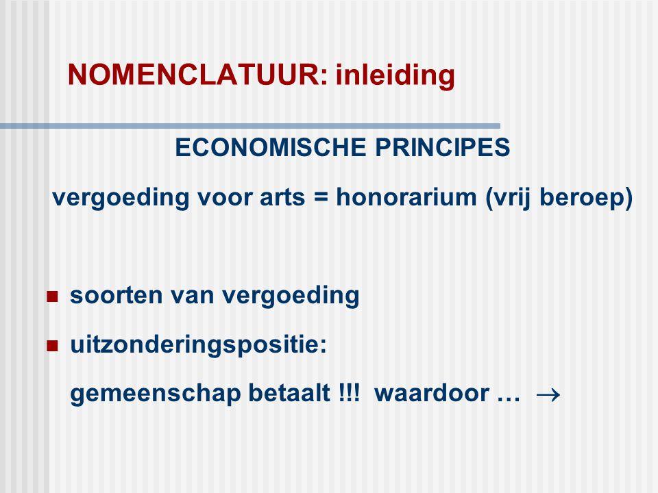NOMENCLATUUR: inleiding ECONOMISCHE PRINCIPES vergoeding voor arts = honorarium (vrij beroep)  soorten van vergoeding  uitzonderingspositie: gemeens