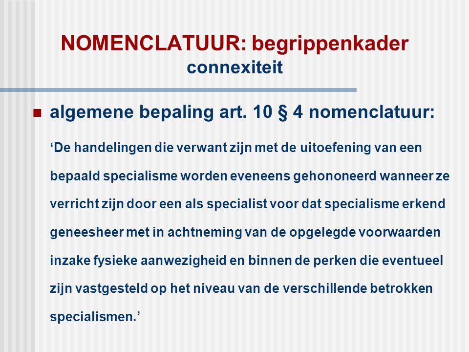 NOMENCLATUUR: begrippenkader connexiteit  algemene bepaling art. 10 § 4 nomenclatuur: 'De handelingen die verwant zijn met de uitoefening van een bep