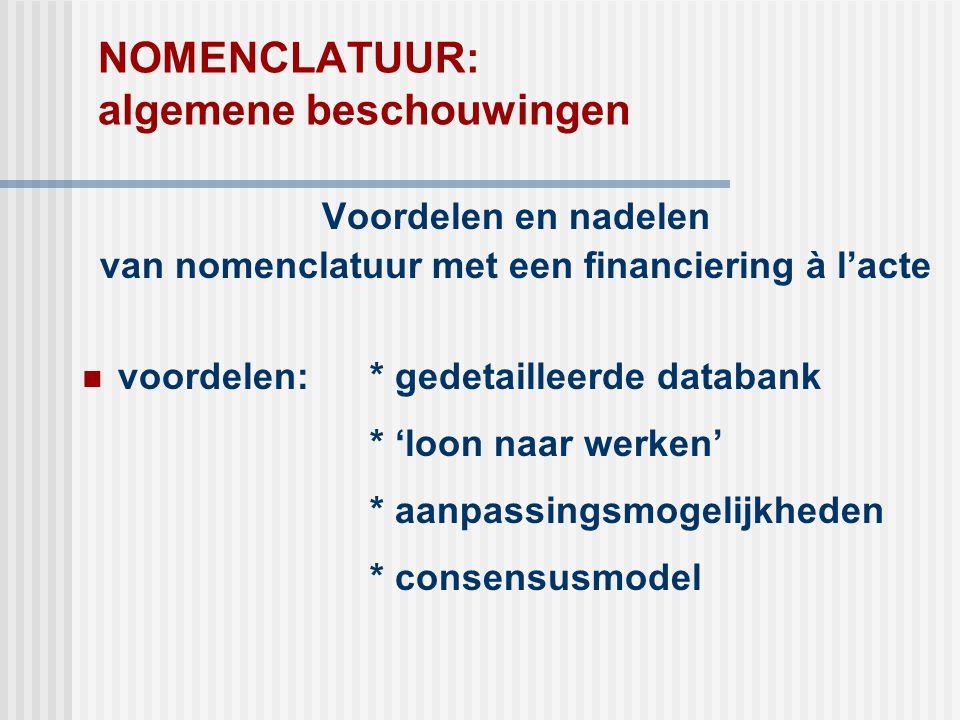 NOMENCLATUUR: algemene beschouwingen Voordelen en nadelen van nomenclatuur met een financiering à l'acte  voordelen: * gedetailleerde databank * 'loo