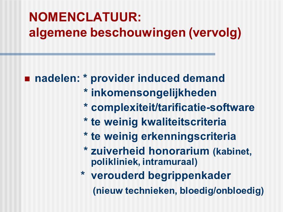 NOMENCLATUUR: algemene beschouwingen (vervolg)  nadelen: * provider induced demand * inkomensongelijkheden * complexiteit/tarificatie-software * te w
