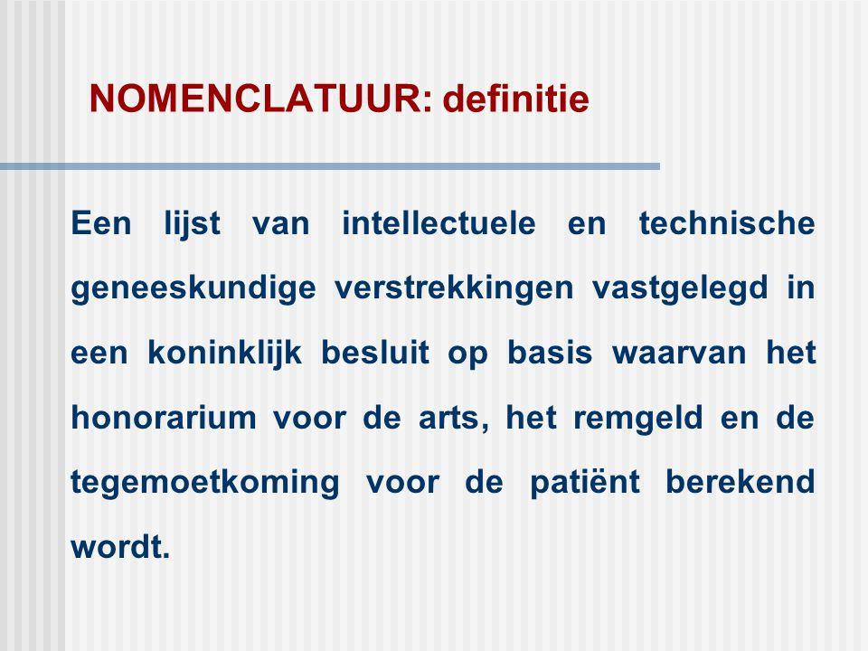 NOMENCLATUUR: definitie Een lijst van intellectuele en technische geneeskundige verstrekkingen vastgelegd in een koninklijk besluit op basis waarvan h