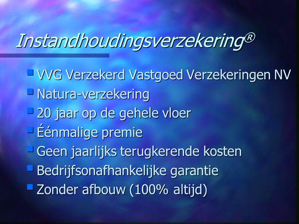 Instandhoudingsverzekering ®  VVG Verzekerd Vastgoed Verzekeringen NV  Natura-verzekering  20 jaar op de gehele vloer  Éénmalige premie  Geen jaa
