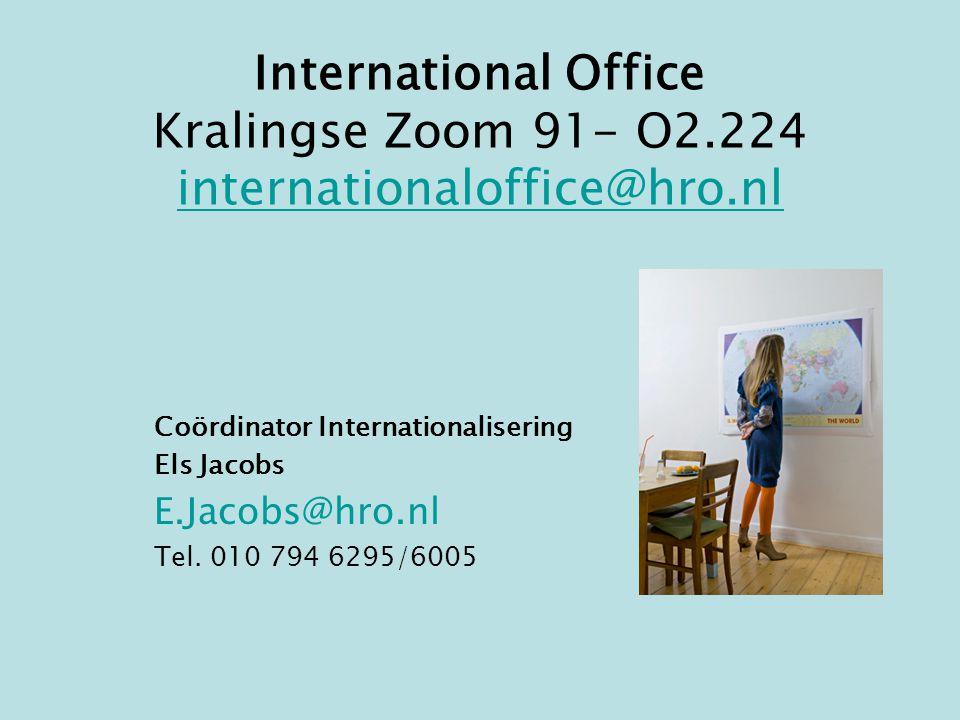 International Office Kralingse Zoom 91- O2.224 internationaloffice@hro.nl internationaloffice@hro.nl Coördinator Internationalisering Els Jacobs E.Jacobs@hro.nl Tel.