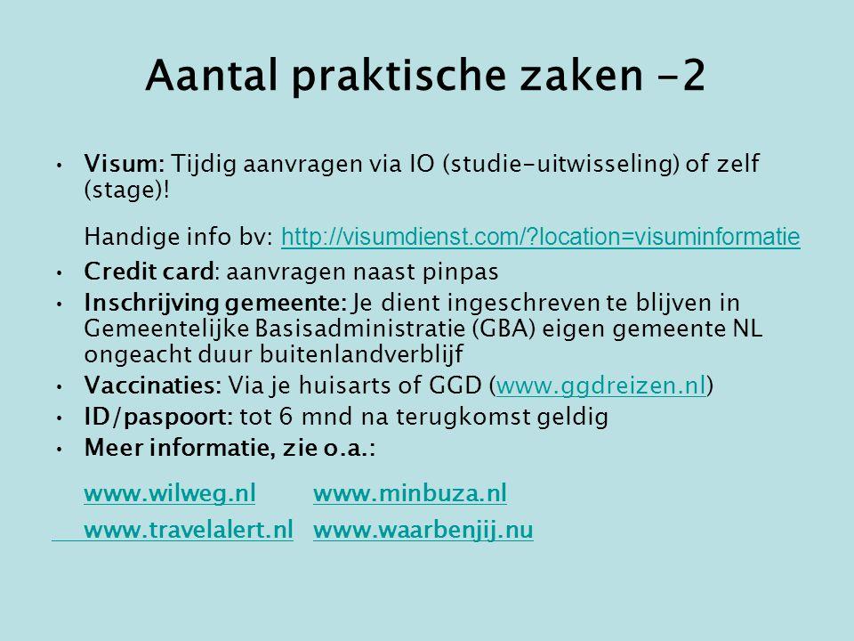 Aantal praktische zaken -2 •Visum: Tijdig aanvragen via IO (studie-uitwisseling) of zelf (stage).