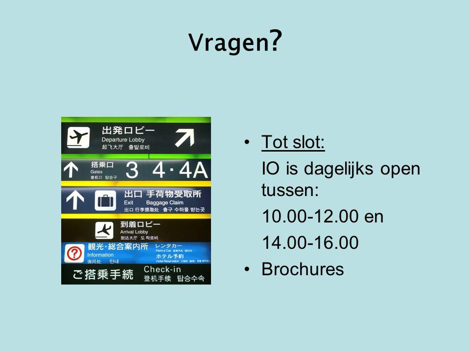 Vragen ? •Tot slot: IO is dagelijks open tussen: 10.00-12.00 en 14.00-16.00 •Brochures